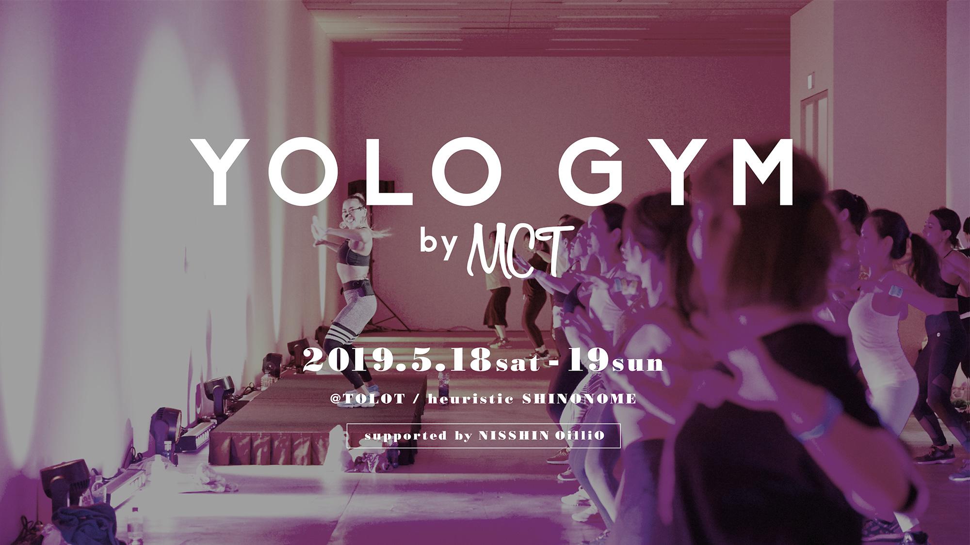 YOLO GYM by MCT 2019.5.18sat-19sun. @TOLOT SHINONOME STUDIO